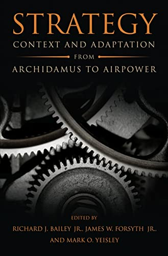 Strategy: Context and Adaptation from Archidamus to Airpower (Hardcover): Richard Bailey