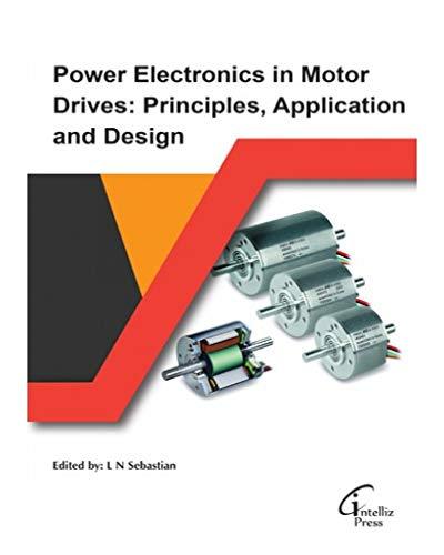 Power Electronics in Motor Drives: Principles, Application: L N Sebastian,