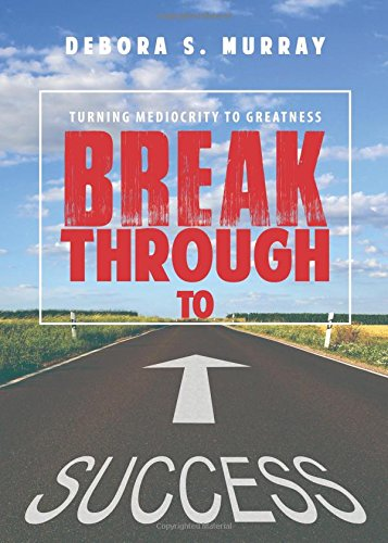 9781682542040: Break Through to Success: Turning Mediocrity To Greatness