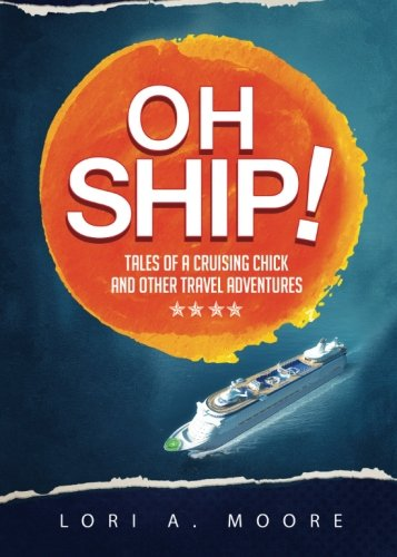 9781682548813: Oh Ship!: Tales of a Cruising Chick and Other Travel Adventures