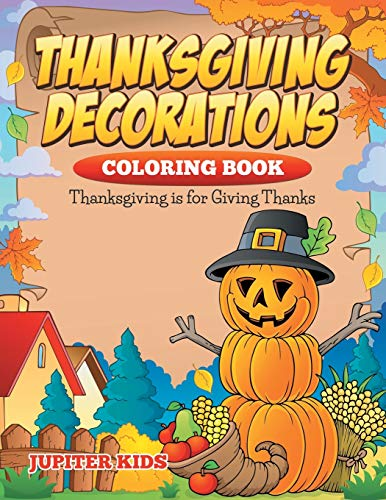 9781682600191: Thanksgiving Decorations Coloring Book: Thanksgiving Is For Giving Thanks