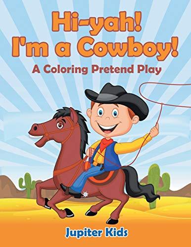9781682601860: Hi-yah! I'm a Cowboy! (A Coloring Pretend Play)