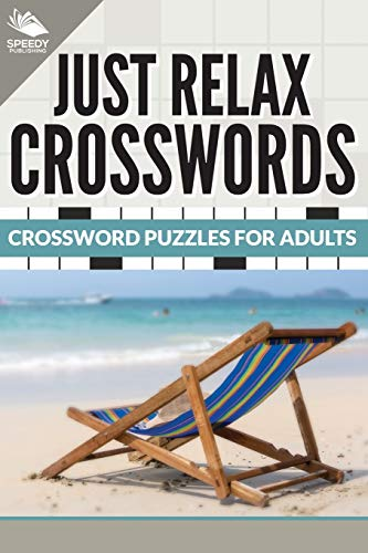 Just Relax Crosswords: Crossword Puzzles For Adults: Speedy Publishing Books