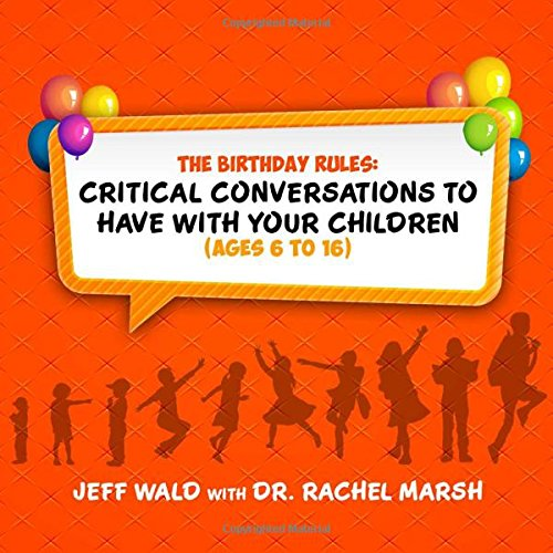The Birthday Rules: Critical Conversations to Have with Your Children (Ages 6-16): Jeff Wald