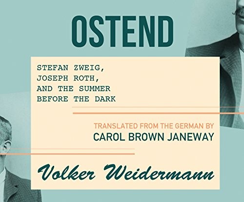 9781682628492: Ostend: Stefan Zweig, Joseph Roth, and the Summer Before the Dark