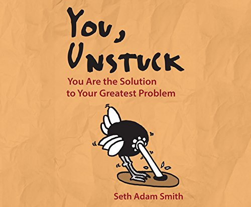You, Unstuck: You Are the Solution to Your Greatest Problem (Compact Disc): Seth Adam Smith