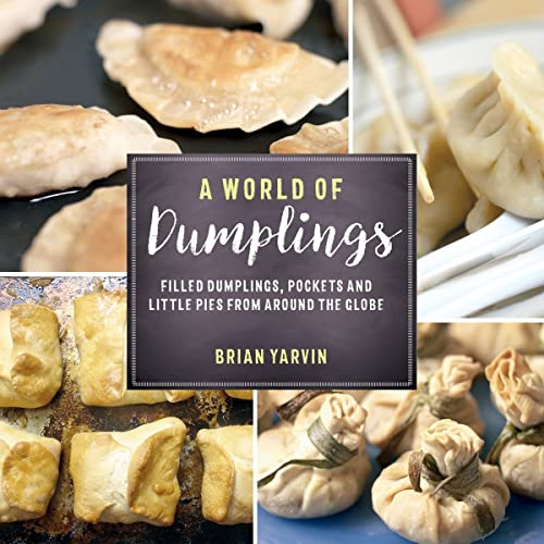 9781682680179: A World of Dumplings: Filled Dumplings, Pockets, and Little Pies from Around the Globe (Revised and Updated)