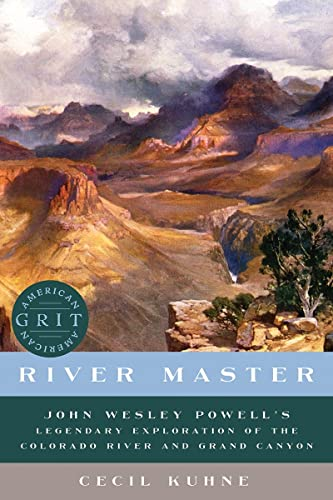 River Master: John Wesley Powell's Legendary Exploration: Kuhne, Cecil