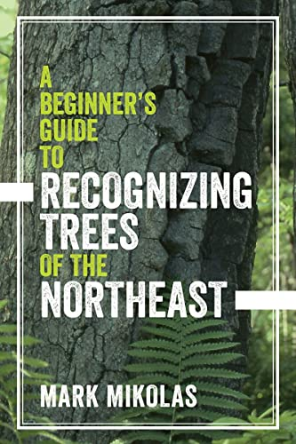 A Beginner's Guide to Recognizing Trees of the Northeast: Mark Mikolas
