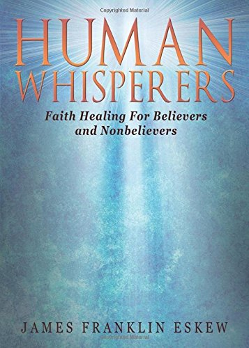 9781682702109: Human Whisperers: Faith Healing For Believers and Nonbelievers