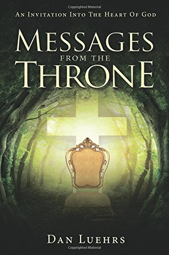 Messages from the Throne: AN INVITATION INTO THE HEART OF GOD: Luehrs, Dan