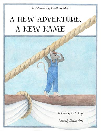9781682730140: A New Adventure, A New Name (The Adventures of Boathouse Mouse)
