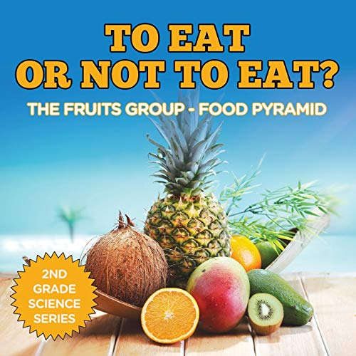 9781682800218: To Eat Or Not To Eat? The Fruits Group - Food Pyramid: 2nd Grade Science Series