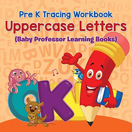 Pre K Tracing workbook: Uppercase Letters (Baby Professor Learning Books): Baby Professor