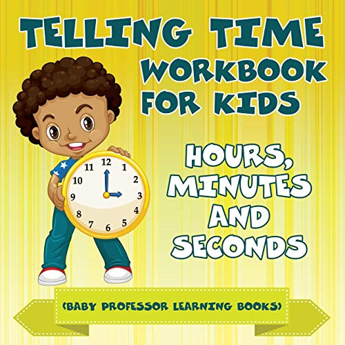 9781682800515: Telling Time Workbook for Kids: Hours, Minutes and Seconds (Baby Professor Learning Books)