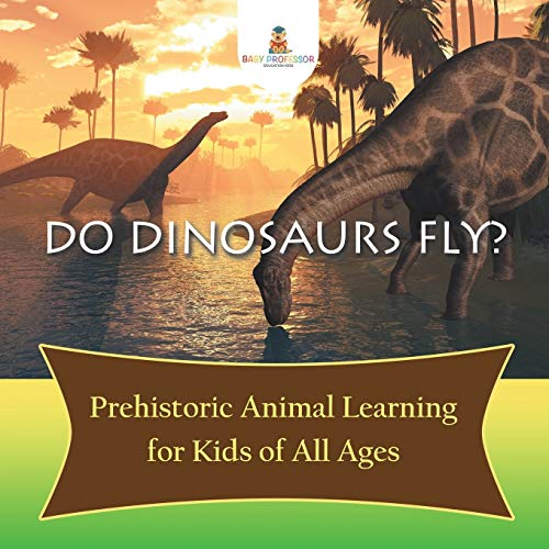 9781682800843: Do Dinosaurs Fly? Prehistoric Animal Learning for Kids of All Ages