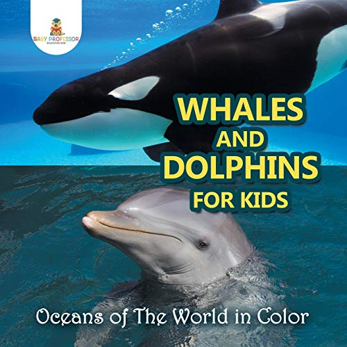 Whales and Dolphins for Kids : Oceans: Baby Professor