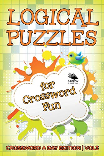 Logical Puzzles for Crossword Fun Vol 3: Crossword A Day Edition: Speedy Publishing LLC