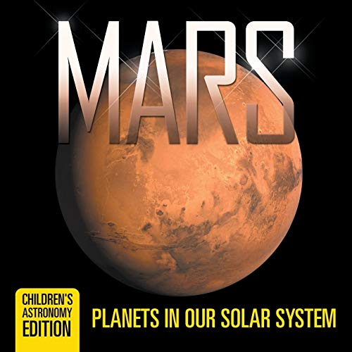 9781682805954: Mars: Planets in Our Solar System | Children's Astronomy Edition