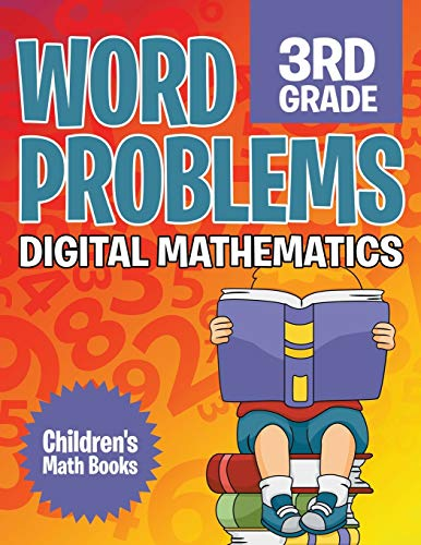 Word Problems 3rd Grade: Digital Mathematics | Children's Math Books: Baby Professor