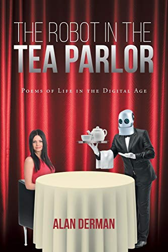 9781682891490: The Robot in the Tea Parlor: Poems of Life in the Digital Age