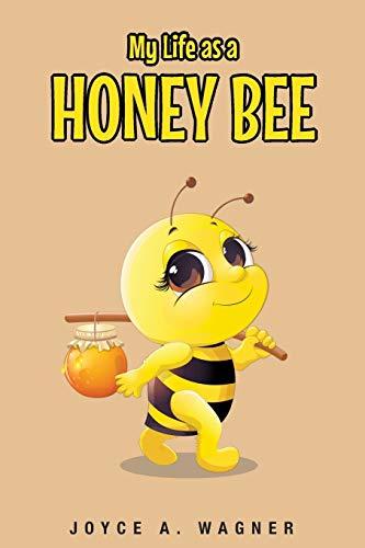 My Life as a Honey Bee: Wagner, Joyce A.
