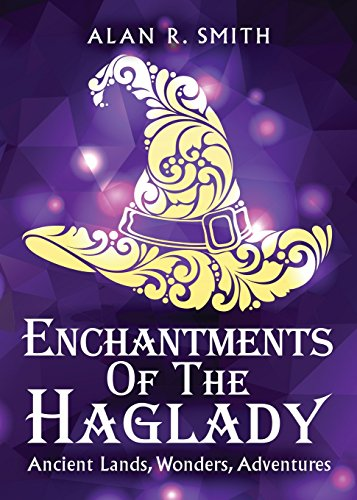 9781683015680: Enchantments of the Haglady: Ancient Lands, Wonders, Adventures