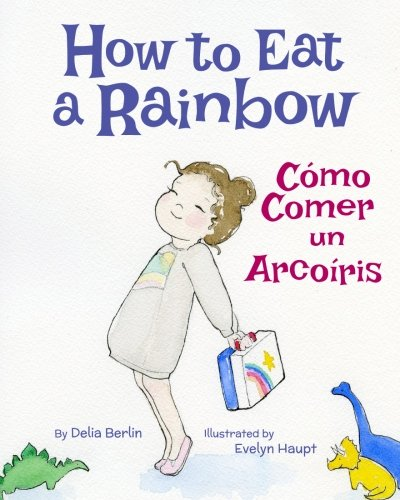 9781683040019: How to Eat a Rainbow: Cómo Comer un Arcoíris : Babl Children's Books in Spanish and English (Spanish Edition)