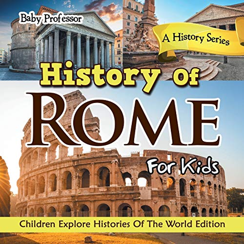 9781683056171: History Of Rome For Kids: A History Series - Children Explore Histories Of The World Edition