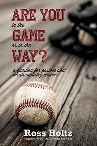 Are You in the Game or in the Way?: A Question for Pastors and Men's Ministry Leaders: Geoffrey...