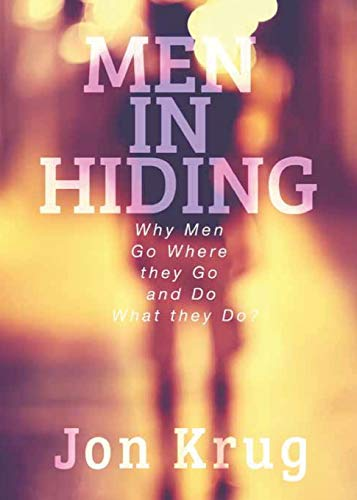 Men in Hiding: Why Men Go Where They Go and Do What They Do: Jon Krug