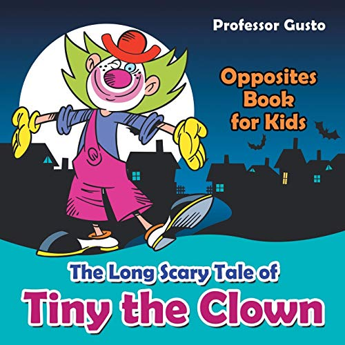 9781683210726: The Long Scary Tale of Tiny the Clown | Opposites Book for Kids