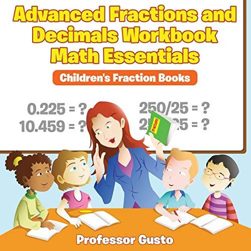 Advanced Fractions and Decimals Workbook Math Essentials: Children's Fraction Books: Professor...