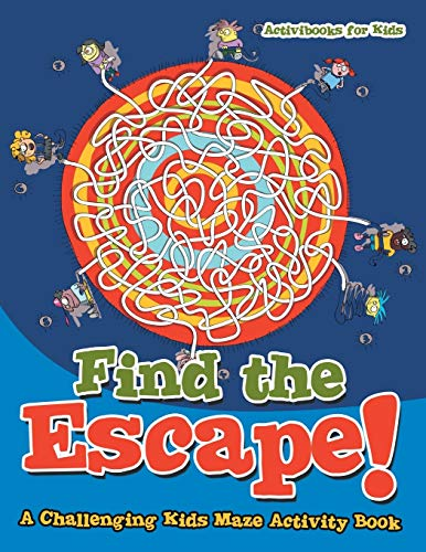9781683215042: Find the Escape! A Challenging Kids Maze Activity Book