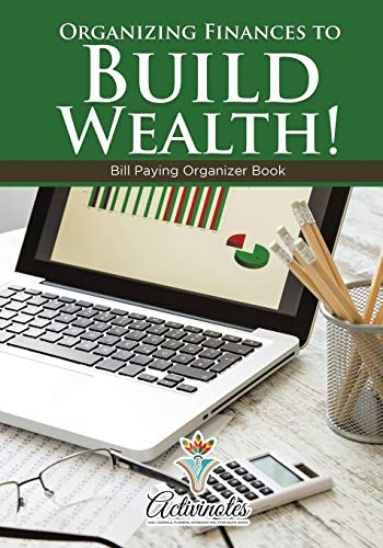 Organizing Finances to Build Wealth! Bill Paying Organizer Book: Activinotes