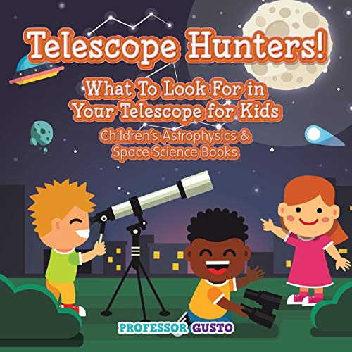 9781683219705: Telescope Hunters! What to Look for in Your Telescope for Kids - Children's Astrophysics & Space Science Books