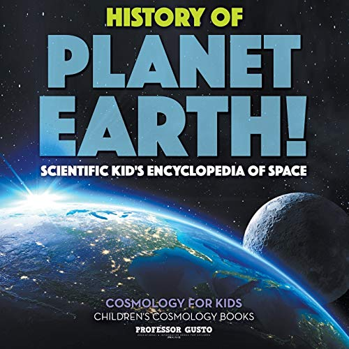 9781683219910: History of Planet Earth! Scientific Kid's Encyclopedia of Space - Cosmology for Kids - Children's Cosmology Books