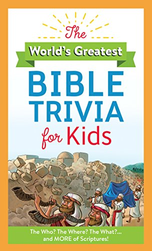 9781683227724: The World's Greatest Bible Trivia for Kids: The Who? The Where? The What?...and MORE of Scripture!