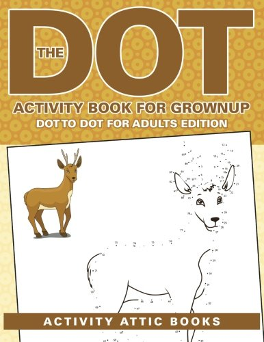The Dot Activity Book For Grownups - Dot To Dot For Adults Edition: Activity Attic Books