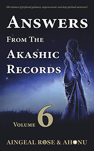 Answers From The Akashic Records - Vol 6: Practical Spirituality for a Changing World (Volume 6): ...