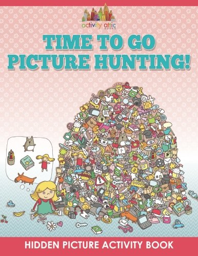 9781683234456: Time to Go Picture Hunting! Hidden Picture Activity Book