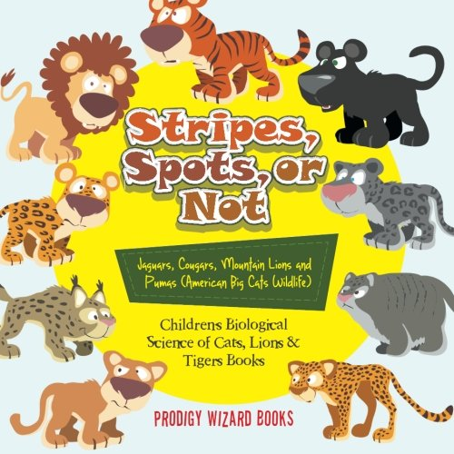 9781683239796: Stripes, Spots, or Not- Jaguars, Cougars, Mountain Lions and Pumas (American Big Cats Wildlife) - Children's Biological Science of Cats, Lions & Tigers Books