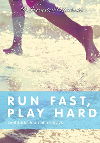 Run Fast, Play Hard. Gratitude Journal for Boys: Journals and Notebooks