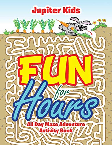Fun for Hours: All Day Maze Adventure Activity Book: Jupiter Kids