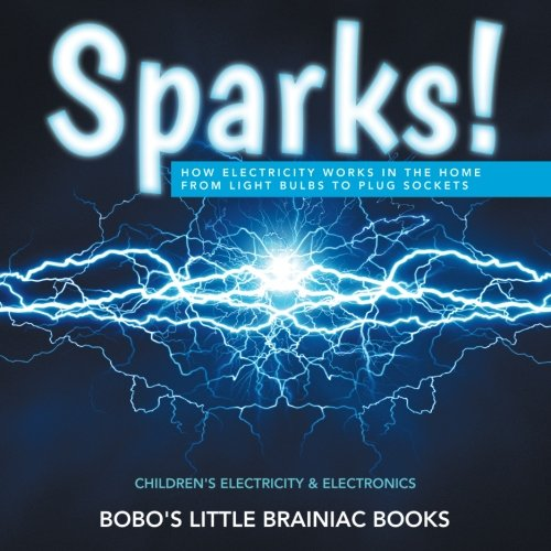9781683278047: Sparks! How Electricity Works in the Home - From Light Bulbs to Plug Sockets - Children's Electricity & Electronics