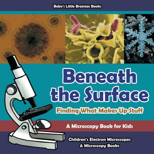 9781683278092: Beneath the Surface - Finding What Makes Up Stuff - A Microscopy Book for Kids - Children's Electron Microscopes & Microscopy Books