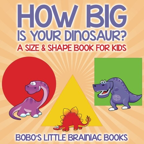 9781683278528: How Big Is Your Dinosaur? A Size & Shape Book for Kids