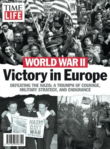9781683306351: TIME-LIFE World War II: Victory in Europe: Defeating the Nazis: A Triumph of Courage, Military Strategy, and Endurance