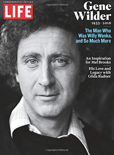 LIFE Gene Wilder 1933-2016: The Man Who Was Willy Wonka and So Much More: The Editors Of Life