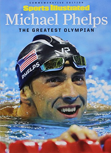 Michael Phelps: The Greatest Olympian: Editors of Sports Illustrated